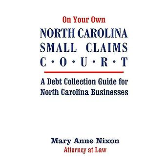 On Your Own North Carolina Small Claims Court - A Debt Collection Guid