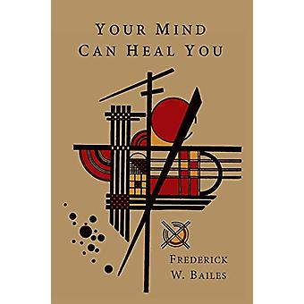 Your Mind Can Heal You by Frederick W Bailes - 9781614275527 Book
