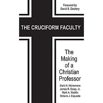 The Cruciform Faculty - The Making of a Christian Professor di Mark H.