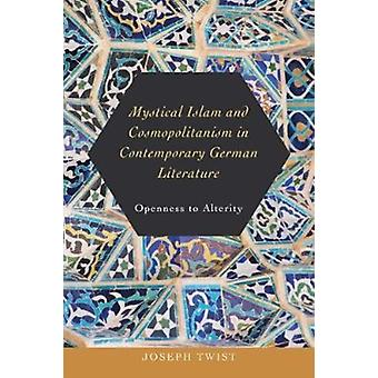 Mystical Islam and Cosmopolitanism in Contemporary German Literature by Joseph Twist