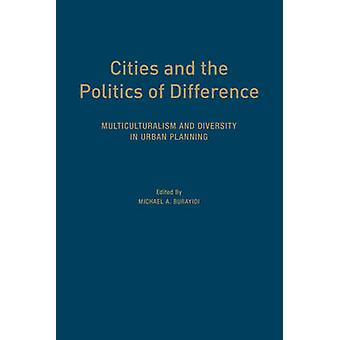 Cities and the Politics of Difference  Multiculturalism and Diversity in Urban Planning by Edited by Michael Burayidi