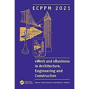 ECPPM 2021 eWork and eBusiness in Architecture Engineering and Construction Proceedings of the 13th European Conference on Product amp Process Modelling ECPPM 2021 1517 Septiembre 2021 Mosc by Editado por Vitaly Semenov & Editado por Raimar J Scherer