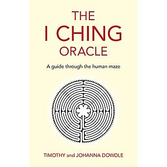 I Ching Oracle The  A guide through the human maze by Timothy And Joh Dowdle