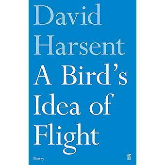 A Bird's Idea of Flight by David Harsent - 9780571330072 Book