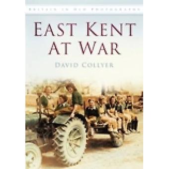 Leste de Kent em guerra - em fotografias antigas de David G. Collyer - 9780750907