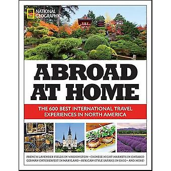 Abroad at Home - The 600 Best International Travel Experiences in Nort