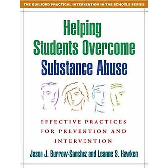 Helping Students Overcome Substance Abuse - Effective Practices for Pr