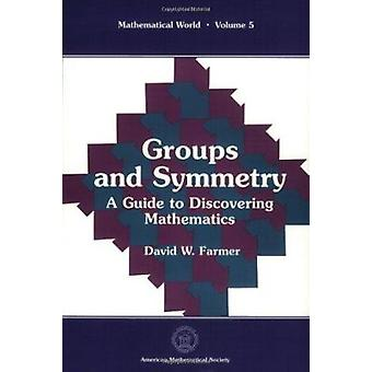 Groups and Symmetry - A Guide to Discovering Mathematics by D. W. Farm