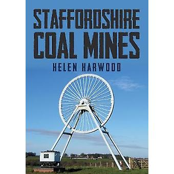 Staffordshire Coal Mines by Helen Harwood - 9781445677873 Book