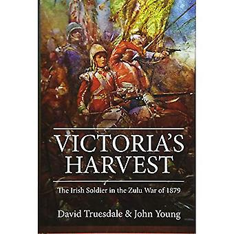 Victoria's Harvest: The Irish Soldier in the Zulu War of 1879