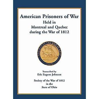 Prigionieri di guerra americani detenuti a Montreal e Quebec durante la guerra del 1812 da Johnson & Eric Eugene
