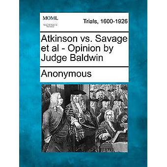 Atkinson vs. Savage et al  Opinion by Judge Baldwin by Anonymous