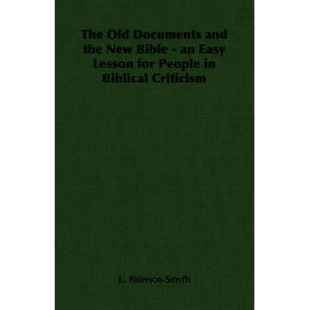 The Old Documents and the New Bible  an Easy Lesson for People in Biblical Criticism by PatersonSmyth & J.