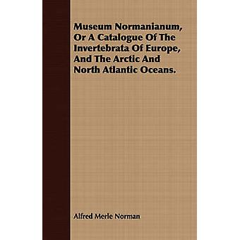 Museum Normanianum or a Catalogue of the Invertebrata of Europe and the Arctic and North Atlantic Oceans. by Norman & Alfred Merle