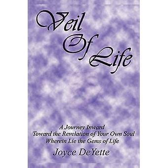 Slør af livet en rejse indad mod den ukendte åbenbaring af din egen sjæl hvori ligge perler af livet ved Deyette & Joyce