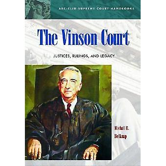 The Vinson Court Justices Rulings and Legacy by Belknap & Michal R.