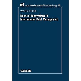 Financial Innovations in International Debt Management  An Institutional Analysis by Berger & Walter