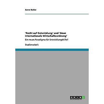 Recht auf Entwicklung und Neue Internationale Wirtschaftsordnung by Keller & Xaver