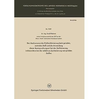 Mechanismus der der Prallzerkleinerung beim geraden zentralen Sto und die Anwendung dieser Beanspruchungsart bei der Zerkleinerung insbesondere bei der selektiven Zerkleinerung von sprden Stoffe par Reiners & Ewald