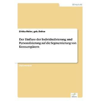 Der Einfluss der Individualisierung und Personalisierung auf sterven Segmentierung von Konsumgtern door Meier & geb. Dohse & Sirkka