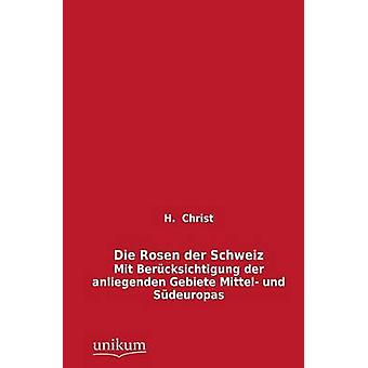 Die Rosen Der Schweiz par Christ & H.