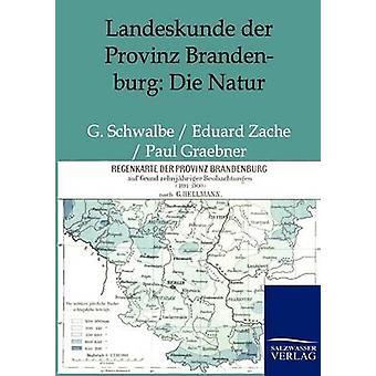 Landeskunde der Provinz Brandenburg Die Natur by Schwalbe & G.