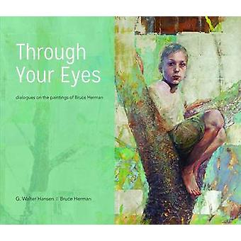 Through Your Eyes - Dialogues on the Paintings of Bruce Herman by Walt
