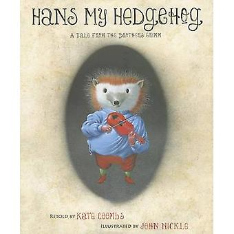 Hans My Hedgehog - A Tale from the Brothers Grimm by Kate Coombs - Bro