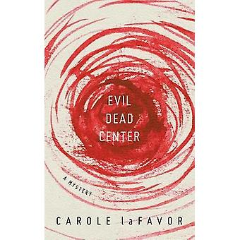 Evil Dead Center - A Mystery by Carole laFavor - 9781517903565 Book