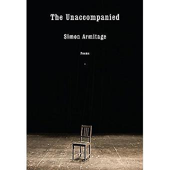 The Unaccompanied - Poems by Simon Armitage - 9781524732424 Book