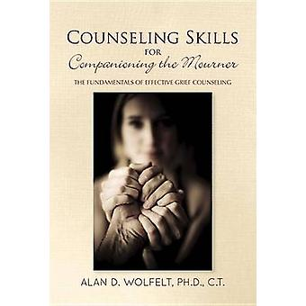 Counseling Skills for Companioning the Mourner - The Fundamentals of E