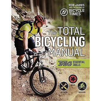 Total Bicycling Manual - 301 Tips for Two-Wheeled Fun by Total Bicycli