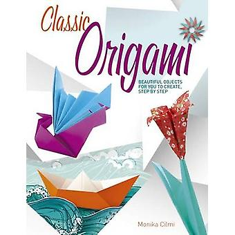 Classic Origami - Beautiful Objects for You to Create - Step by Step b