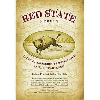 Red State Rebels - Tales of Grassroots Resistance in the Heartland by