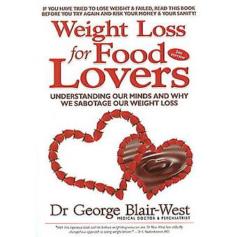 Weight Loss for Food Lovers - Understanding Our Minds and Why We Sabot