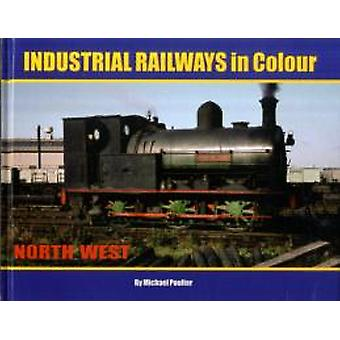 Industrial Railways in Colour  North West  The North West by Michael Poulter