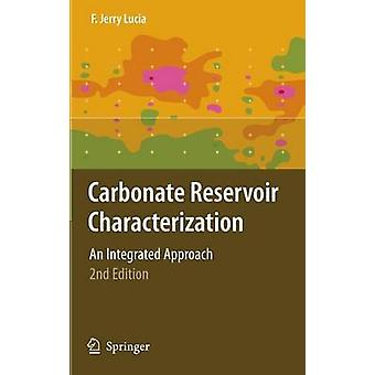 Carbonate Reservoir Characterization  An Integrated Approach by F Jerry Lucia