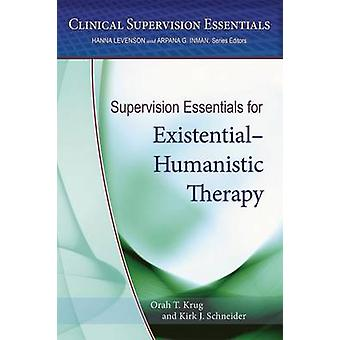 Supervision Essentials for Existential-Humanistic Therapy by Orah T.