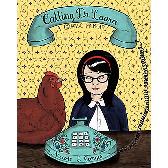 Calling Dr. Laura  A Graphic Memoir by Nicole J Georges