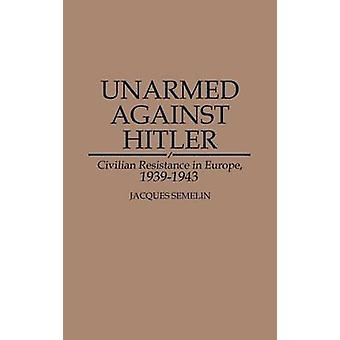 Unarmed Against Hitler by Jacques Semelin
