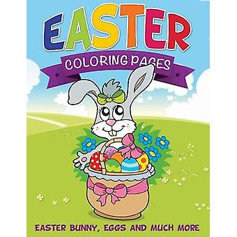 Easter Coloring Pages Easter Bunny Eggs and Much More by Publishing LLC & Speedy