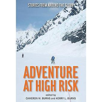 Adventure at High Risk Stories from Around the Globe by Burns & Cameron
