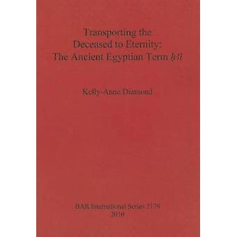 Transporting the Deceased to Eternity The Ancient Egyptian Term H3i by Diamond & KellyAnne