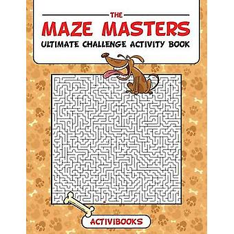 The Maze Masters Ultimate Challenge Activity Book by Activibooks