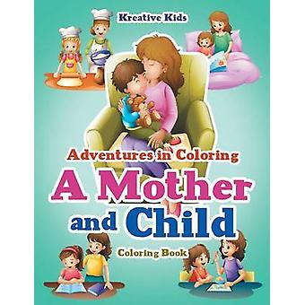 Adventures in Coloring A Mother and Child Coloring Book by Kreative Kids