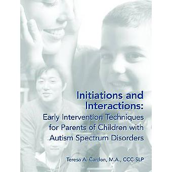 Initiations and Interactions Early Intervention Techniques for Children with Autism Spectrum Disorders by Cardon PhD CCCSLP & Teresa A.