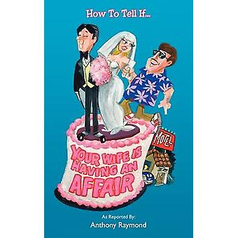 How to Tell If... Your Wife Is Having an Affair by Raymond & Anthony