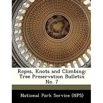 Ropes Knots and Climbing Tree Preservation Bulletin No. 7 by National Park Service NPS