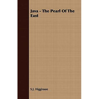 Java  The Pearl Of The East by Higginson & S.J.