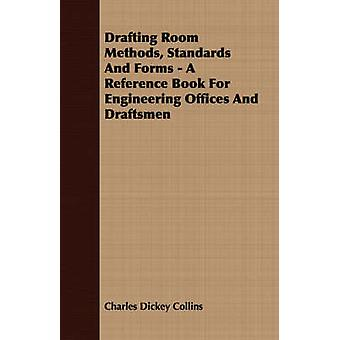 Drafting Room Methods Standards And Forms  A Reference Book For Engineering Offices And Draftsmen by Collins & Charles Dickey